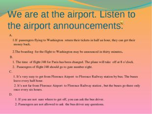 We are at the airport. Listen to the airport announcements. A. 1.If passenger