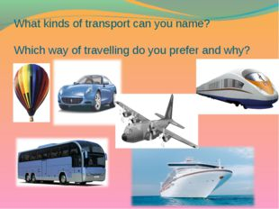 What kinds of transport can you name? Which way of travelling do you prefer a
