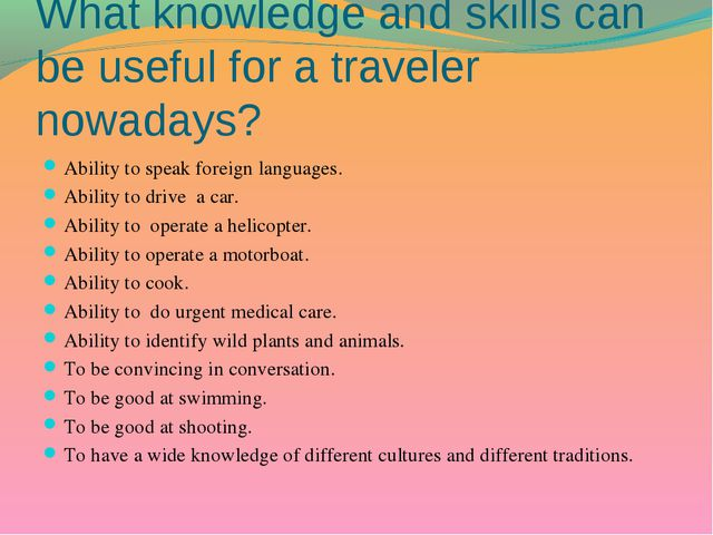 What knowledge and skills can be useful for a traveler nowadays? Ability to s...