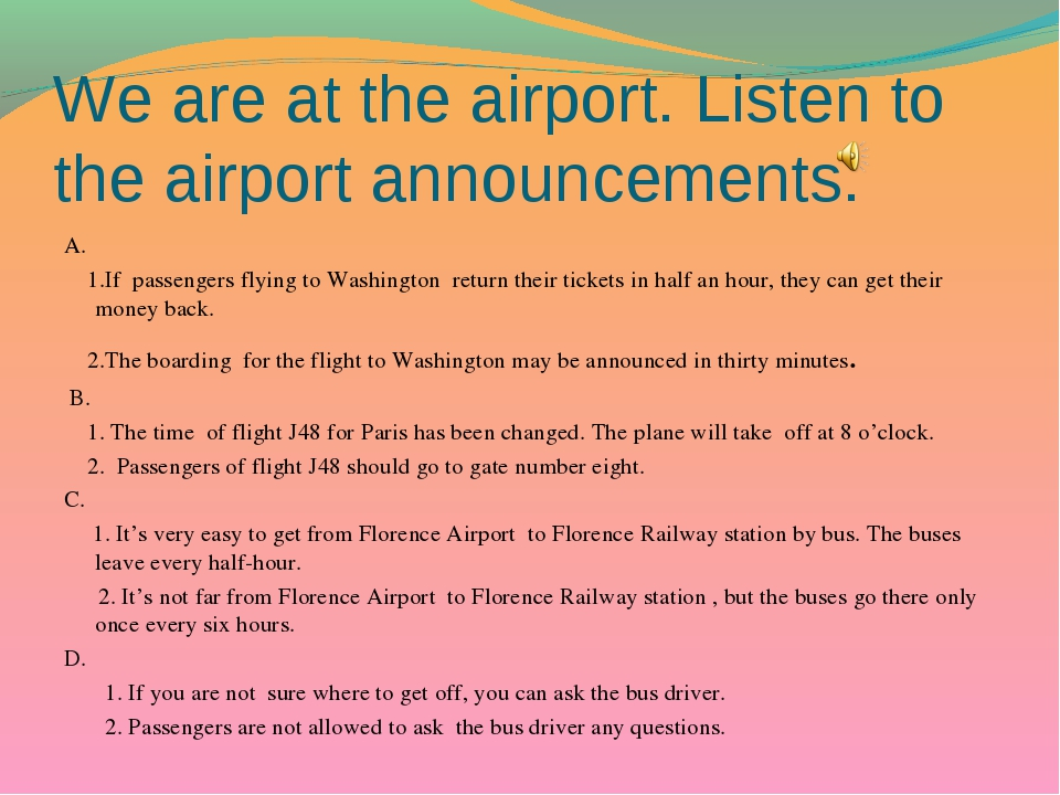 We are at the airport. Listen to the airport announcements. A. 1.If passenger...