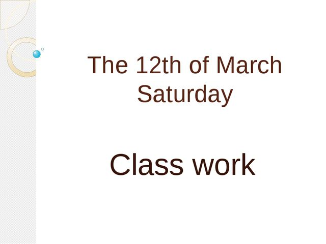 The 12th of March Saturday Class work
