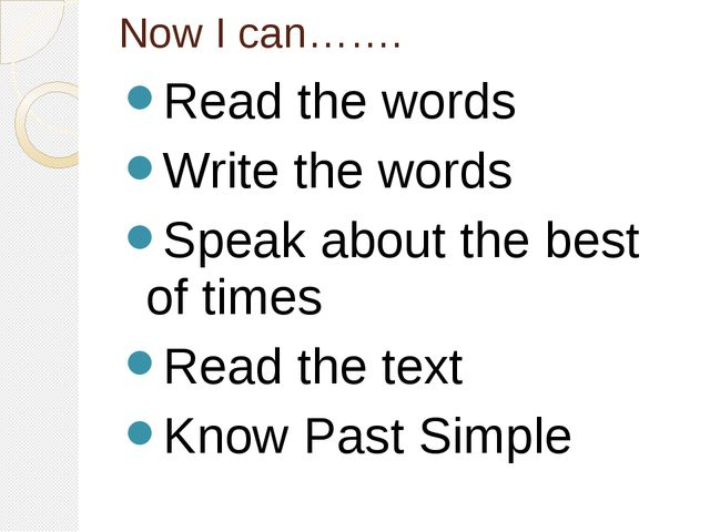 Now I can……. Read the words Write the words Speak about the best of times Rea...