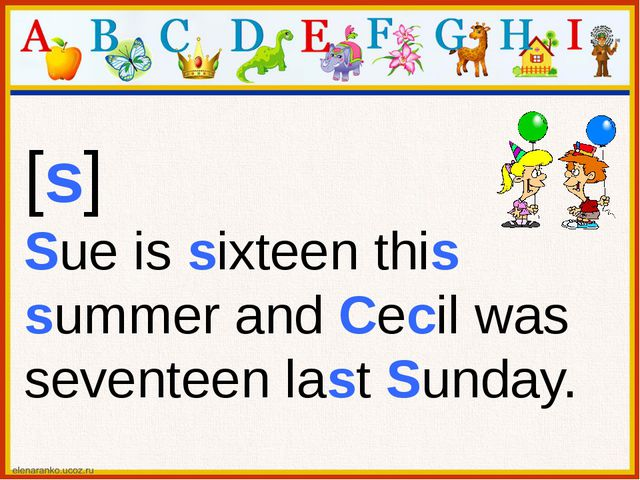[s] Sue is sixteen this summer and Cecil was seventeen last Sunday.
