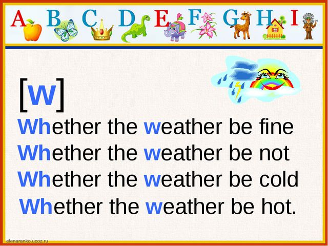 [w] Whether the weather be fine Whether the weather be not Whether the weathe...