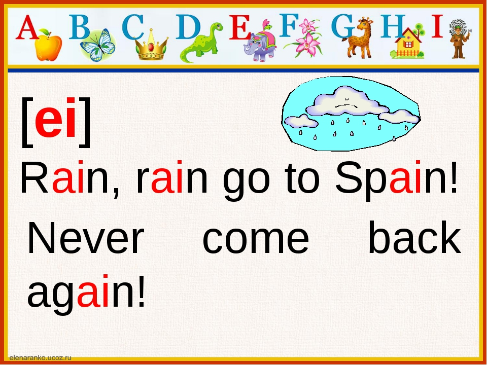 [ei] Rain, rain go to Spain! Never come back again!
