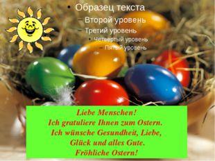 Liebe Menschen! Ich gratuliere Ihnen zum Ostern. Ich wünsche Gesundheit, Lie