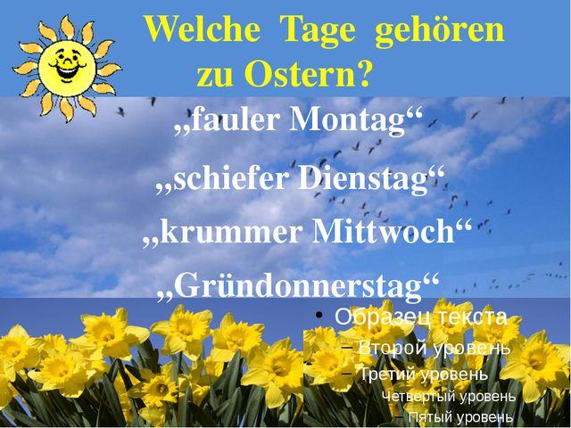 """Welche Tage gehören zu Ostern? """"fauler Montag"""" """"schiefer Dienstag"""" """"krummer..."""