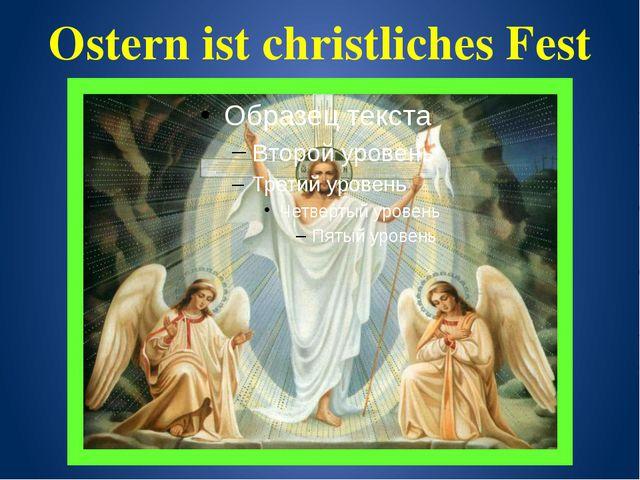 Ostern ist christliches Fest