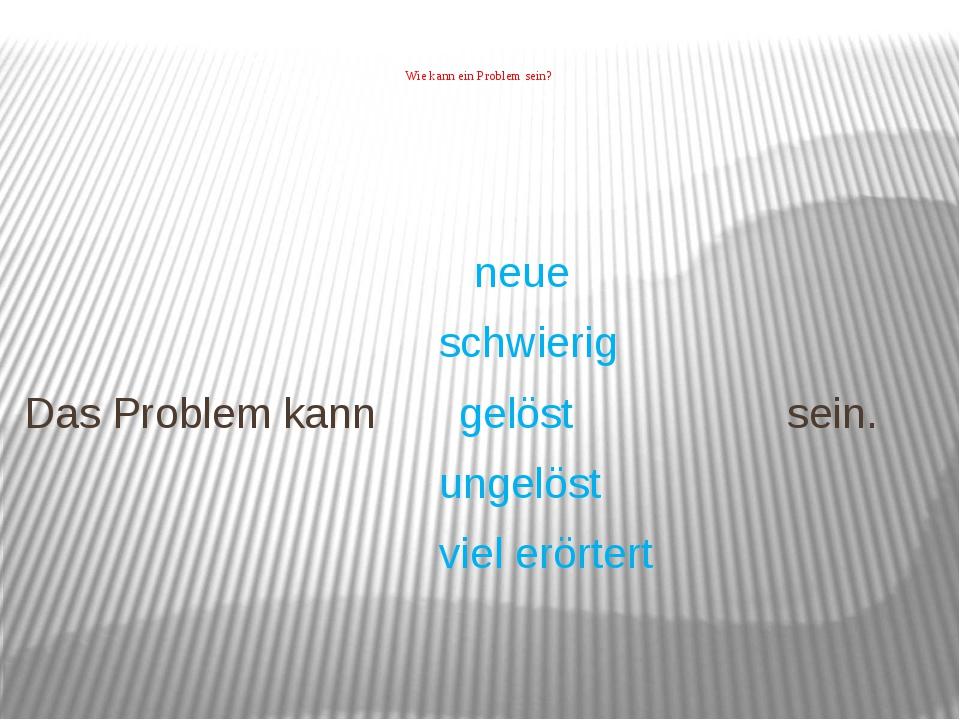 Wie kann ein Problem sein? neue schwierig Das Problem kann gelöst sein. unge...