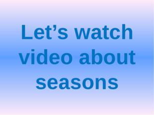 Let's watch video about seasons