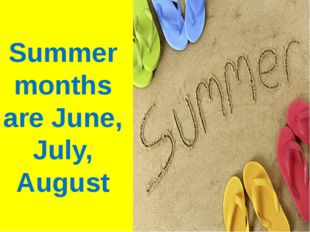 Summer months are June, July, August