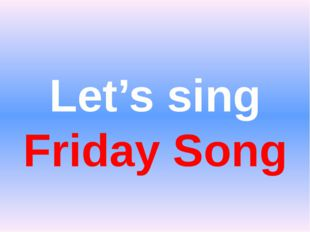 Let's sing Friday Song