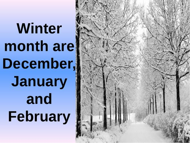 Winter month are December, January and February