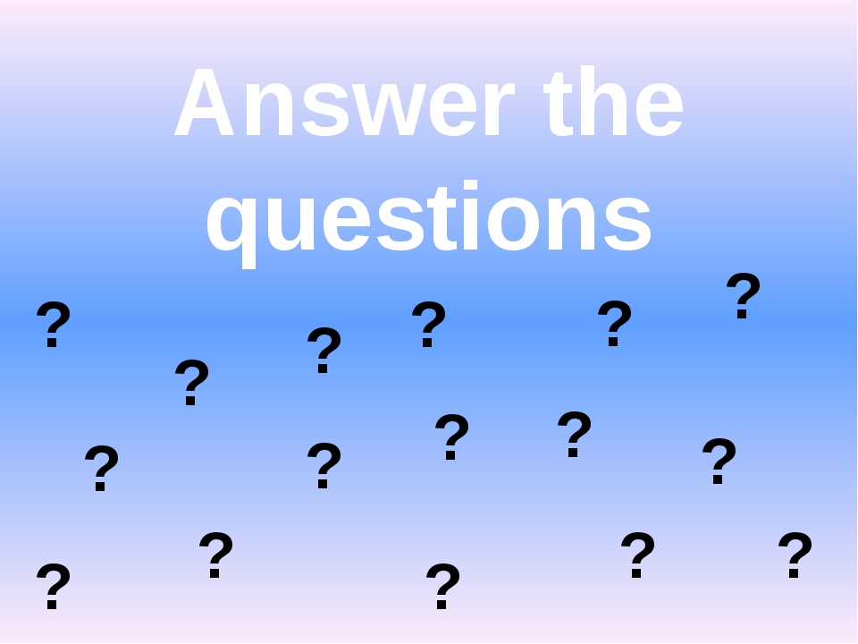 Answer the questions ? ? ? ? ? ? ? ? ? ? ? ? ? ? ? ?