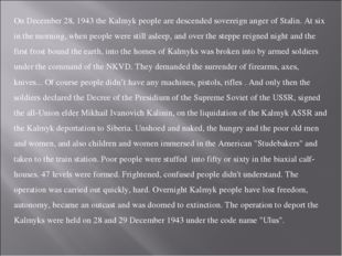 On December 28, 1943 the Kalmyk people are descended sovereign anger of Stali