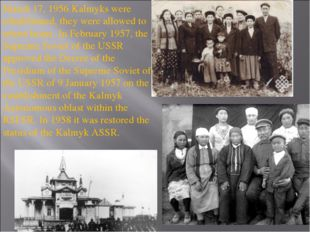 March 17, 1956 Kalmyks were rehabilitated, they were allowed to return home.