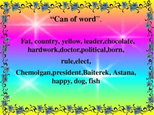 """""""Can of word"""". Fat, country, yellow, leader,chocolate, hardwork,doctor,politi"""