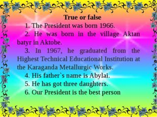 . True or false 1. The President was born 1966. 2. He was born in the villag
