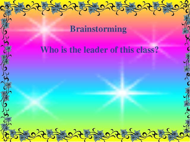 Brainstorming Who is the leader of this class?