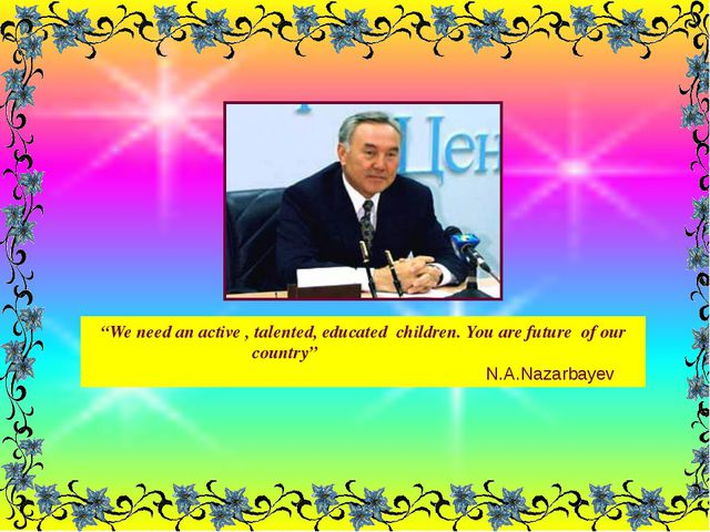 """""""We need an active , talented, educated children. You are future of our count..."""