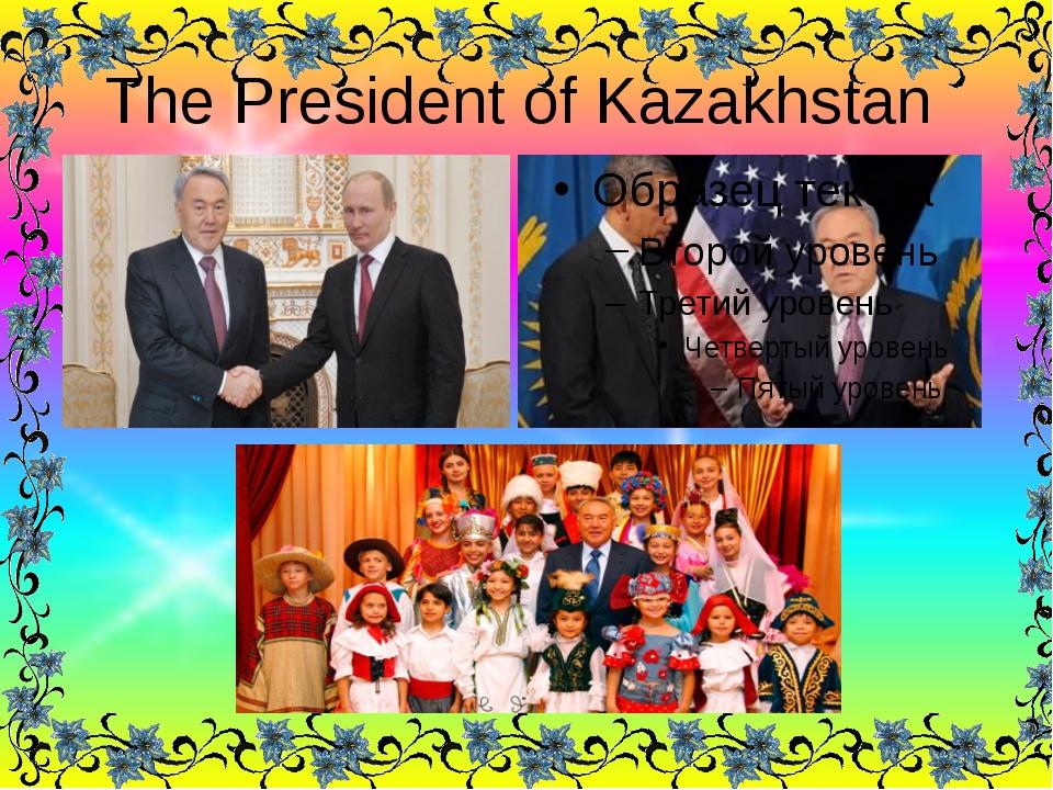 The President of Kazakhstan