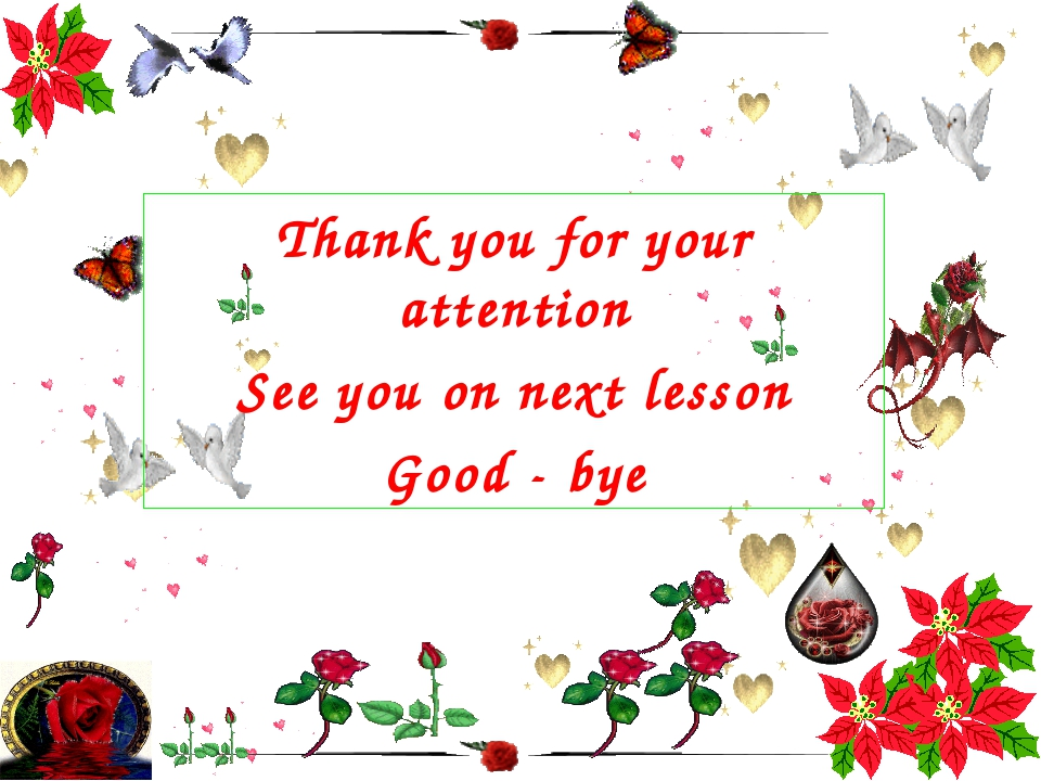 Thank you for your attention See you on next lesson Good - bye