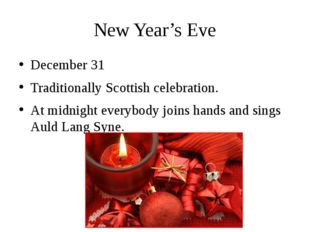 New Year's Eve December 31 Traditionally Scottish celebration. At midnight ev
