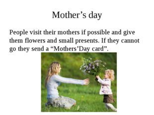 Mother's day People visit their mothers if possible and give them flowers and