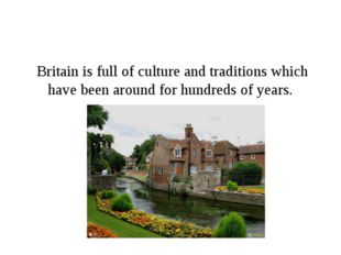 Britain is full of culture and traditions which have been around for hundred
