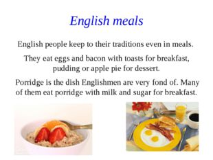 English meals English people keep to their traditions even in meals. They eat