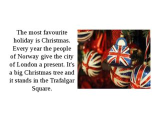 The most favourite holiday is Christmas. Every year the people of Norway giv