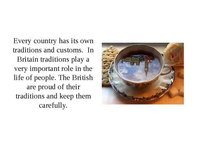 Every country has its own traditions and customs. In Britain traditions play...