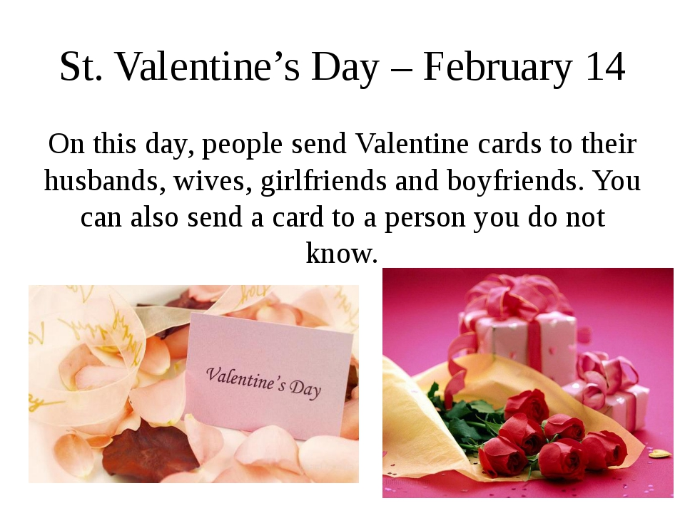 St. Valentine's Day – February 14 On this day, people send Valentine cards to...