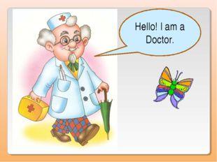 Hello! I am a Doctor.
