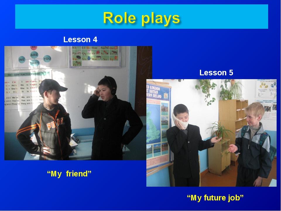 """Lesson 4 Lesson 5 """"My friend"""" """"My future job"""""""