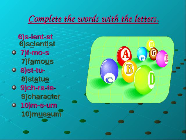 Complete the words with the letters. 6)s-ient-st 6)scientist 7)f-mo-s 7)famou...