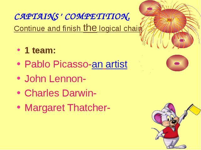 CAPTAINS' COMPETITION. Continue and finish the logical chain 1 team: Pablo Pi...