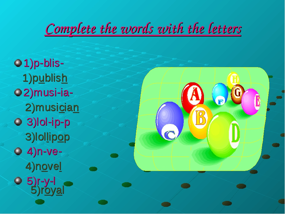 Complete the words with the letters 1)p-blis- 1)publish 2)musi-ia- 2)musician...