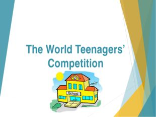 The World Teenagers' Competition