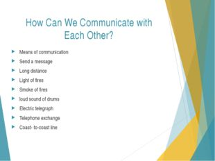 How Can We Communicate with Each Other? Means of communication Send a message