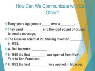 How Can We Communicate with Each Other? Many years ago people _____ over a __