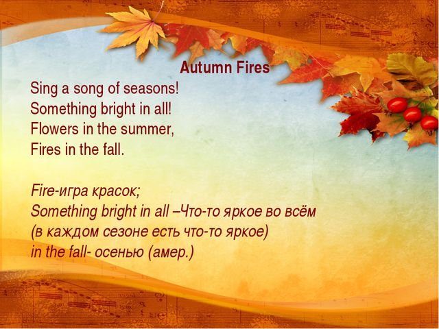 Autumn Fires Sing a song of seasons! Something bright in all! Flowers in the...