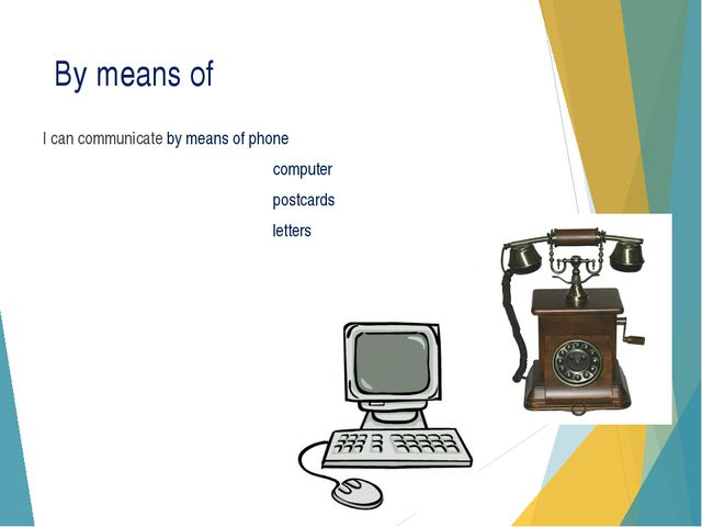 By means of I can communicate by means of phone computer postcards letters