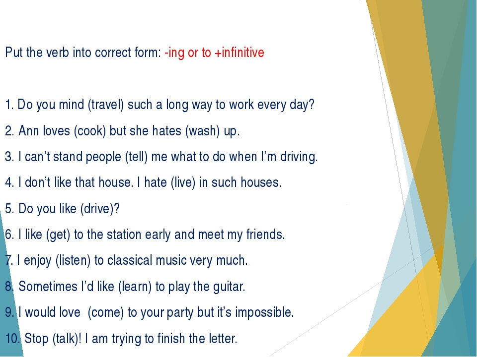 Put the verb into correct form: -ing or to +infinitive 1. Do you mind (travel...