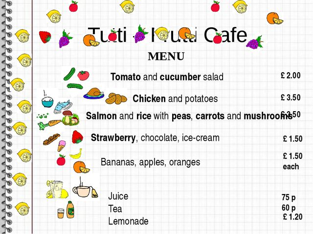 Tutti – Frutti Cafe MENU Tomato and cucumber salad £ 2.00 Chicken and pot...
