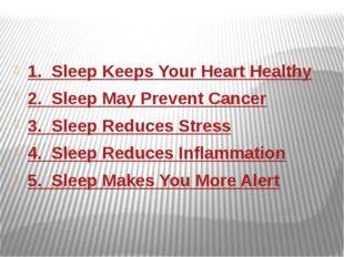 1. Sleep Keeps Your Heart Healthy 2. Sleep May Prevent Cancer 3. Sleep Red