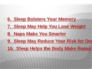 6.  Sleep Bolsters Your Memory 7.  Sleep May Help You Lose Weight 8.  Naps Ma