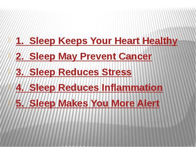 1. Sleep Keeps Your Heart Healthy 2. Sleep May Prevent Cancer 3. Sleep Red...
