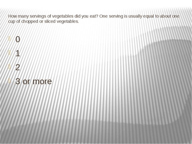 How many servings of vegetables did you eat? One serving is usually equal to...