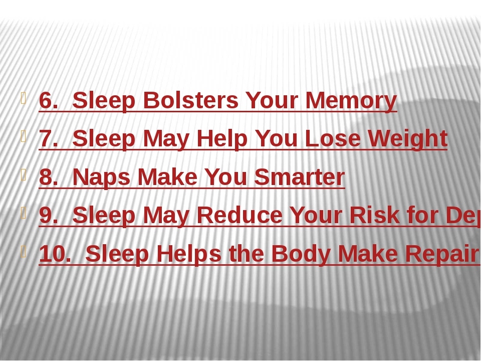 6.  Sleep Bolsters Your Memory 7.  Sleep May Help You Lose Weight 8.  Naps Ma...